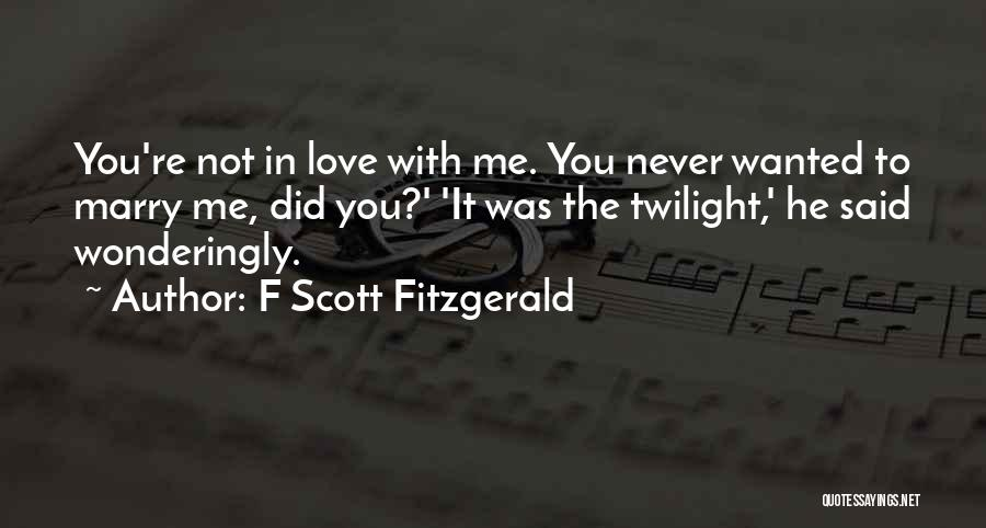 He Love Me Not You Quotes By F Scott Fitzgerald