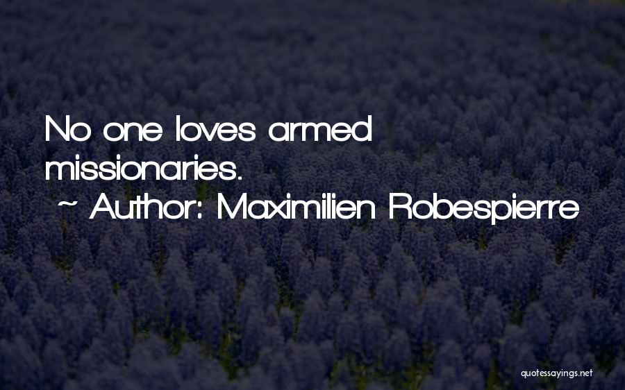 He Loves Me Not U Quotes By Maximilien Robespierre