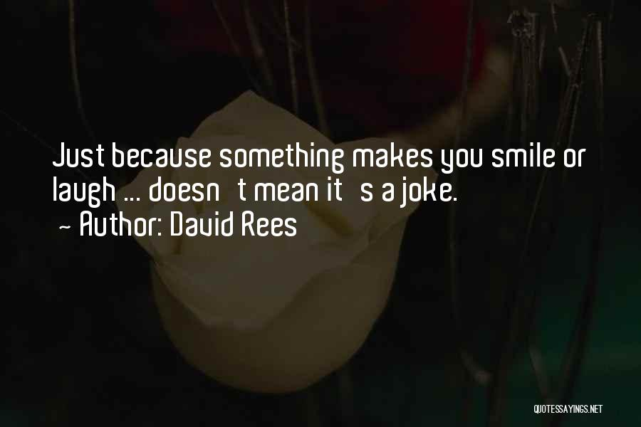 He Makes Me Smile And Laugh Quotes By David Rees