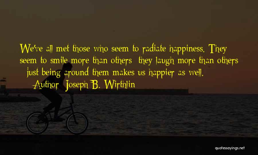 He Makes Me Smile And Laugh Quotes By Joseph B. Wirthlin