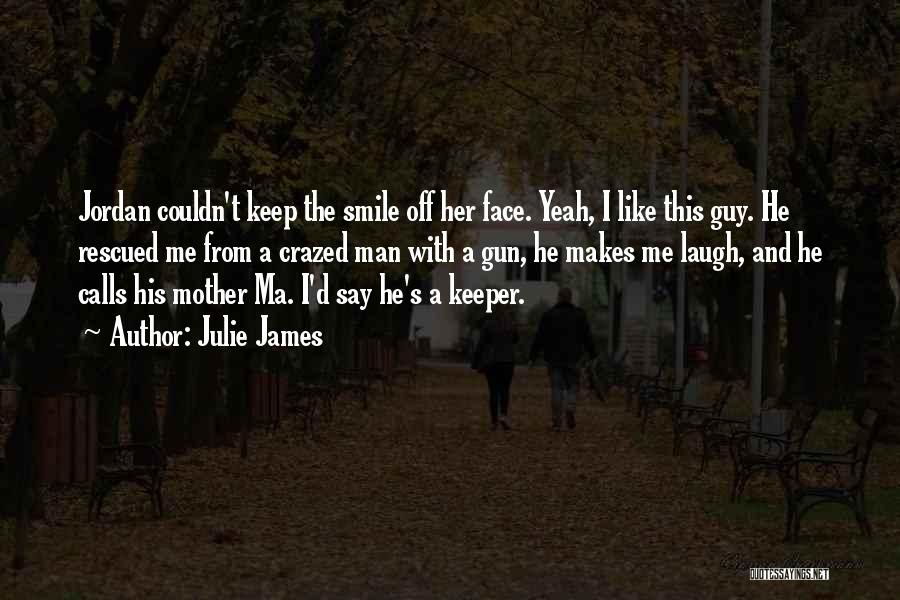 He Makes Me Smile And Laugh Quotes By Julie James