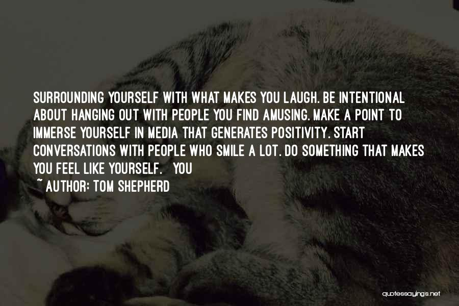 He Makes Me Smile And Laugh Quotes By Tom Shepherd