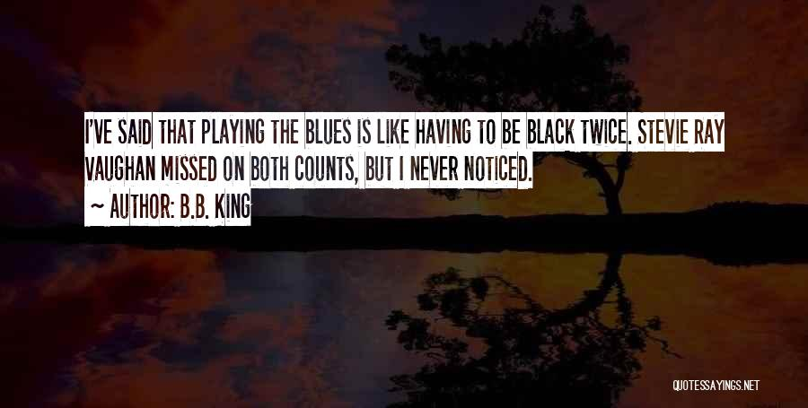 He Missed Out On Me Quotes By B.B. King