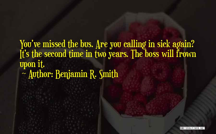 He Missed Out On Me Quotes By Benjamin R. Smith
