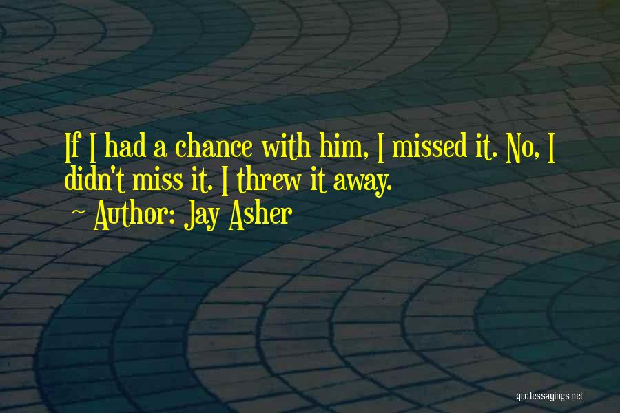 He Missed Out On Me Quotes By Jay Asher