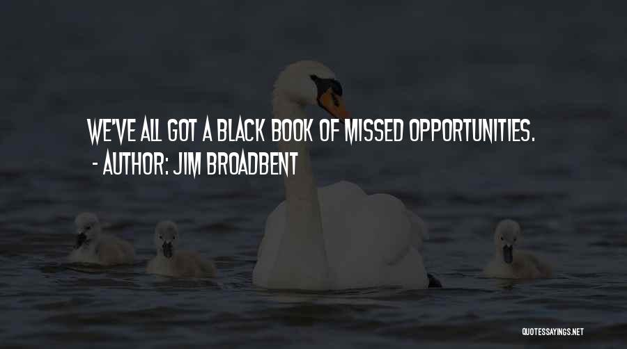 He Missed Out On Me Quotes By Jim Broadbent