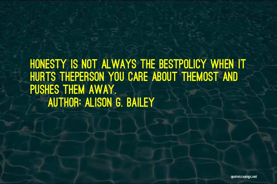 He Pushes Me Away Quotes By Alison G. Bailey