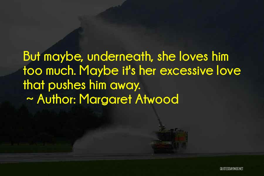 He Pushes Me Away Quotes By Margaret Atwood