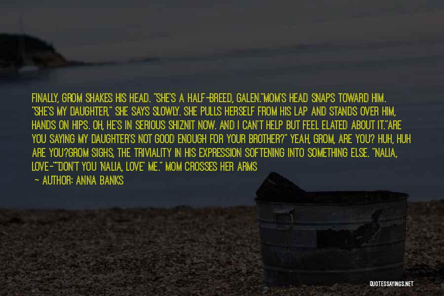 He Says She Says Love Quotes By Anna Banks