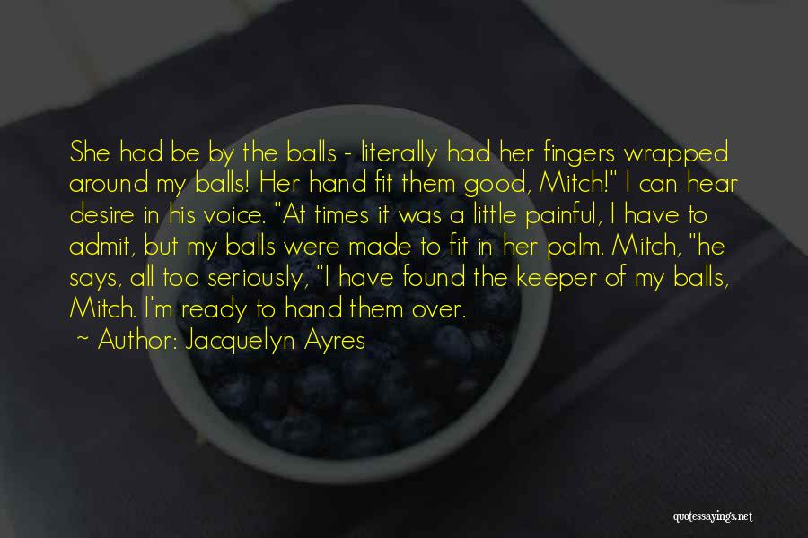 He Says She Says Love Quotes By Jacquelyn Ayres