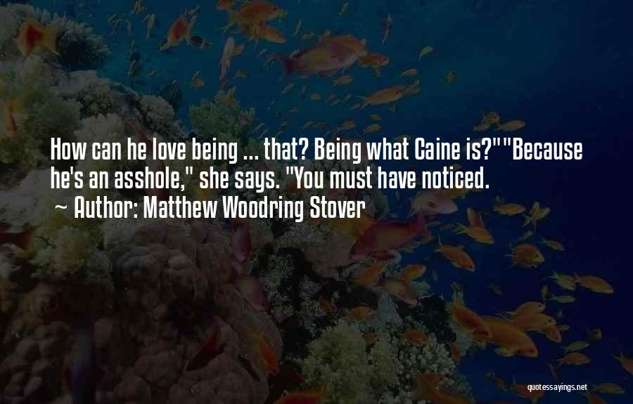 He Says She Says Love Quotes By Matthew Woodring Stover