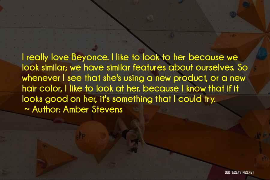 He Still Love's Me Beyonce Quotes By Amber Stevens