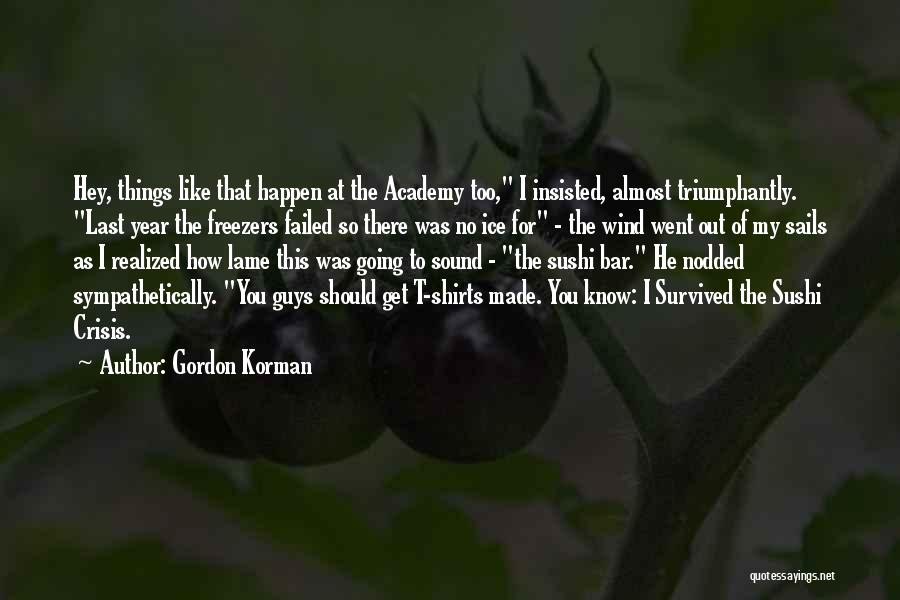 He Survived Quotes By Gordon Korman