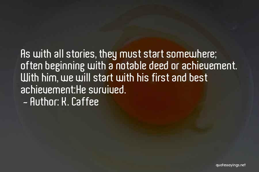 He Survived Quotes By K. Caffee