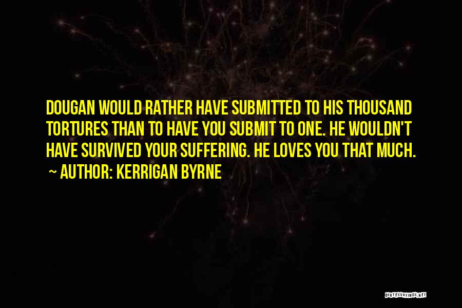 He Survived Quotes By Kerrigan Byrne