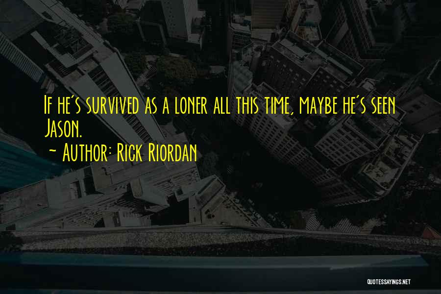 He Survived Quotes By Rick Riordan