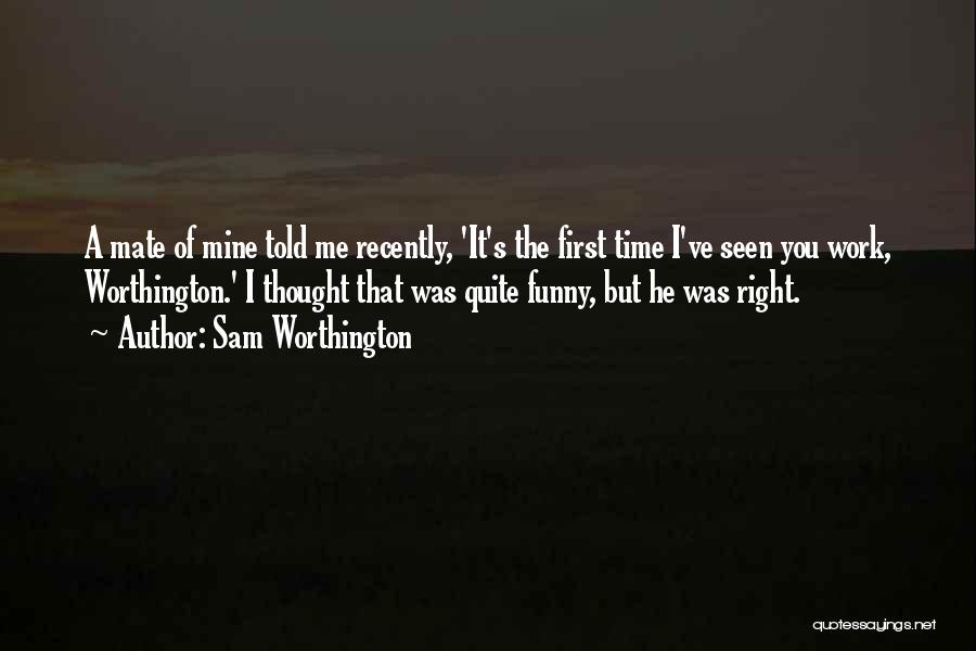 He Was Mine First Quotes By Sam Worthington