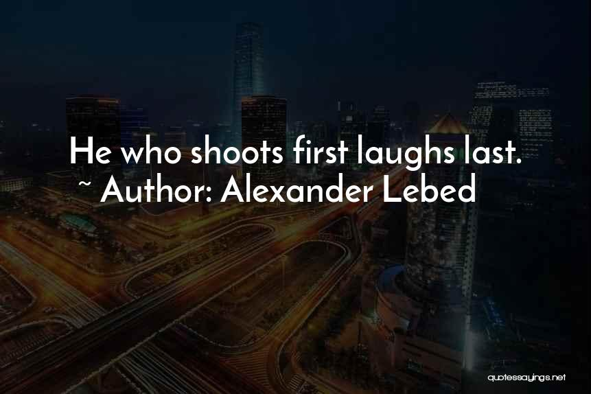 He Who Laughs Last Quotes By Alexander Lebed