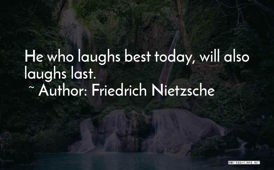 He Who Laughs Last Quotes By Friedrich Nietzsche