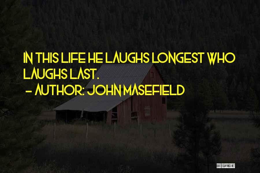 He Who Laughs Last Quotes By John Masefield