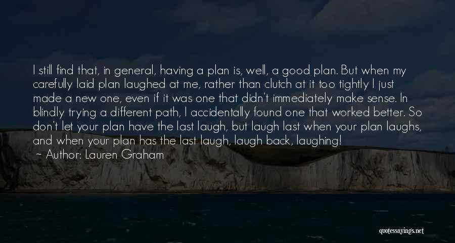 He Who Laughs Last Quotes By Lauren Graham