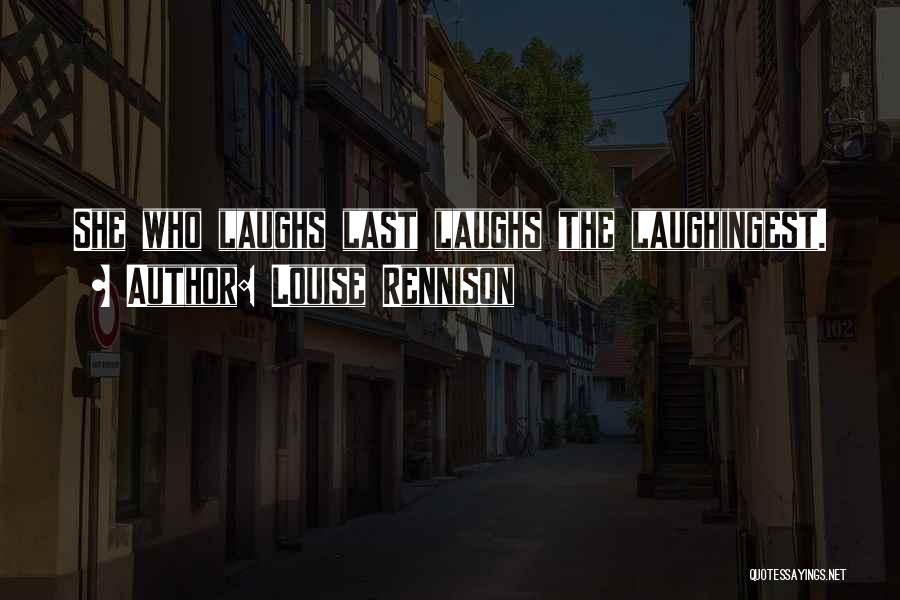He Who Laughs Last Quotes By Louise Rennison