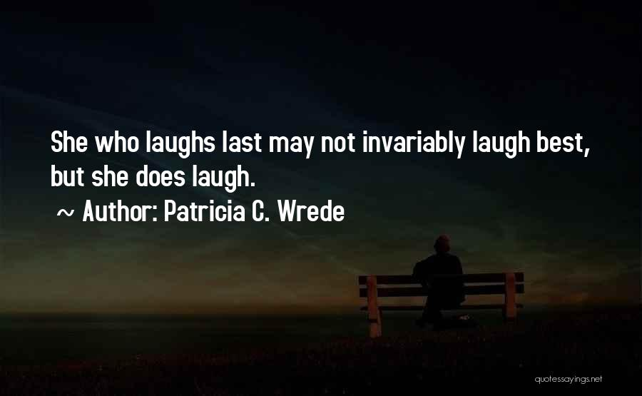 He Who Laughs Last Quotes By Patricia C. Wrede