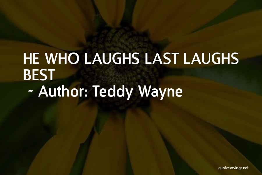 He Who Laughs Last Quotes By Teddy Wayne