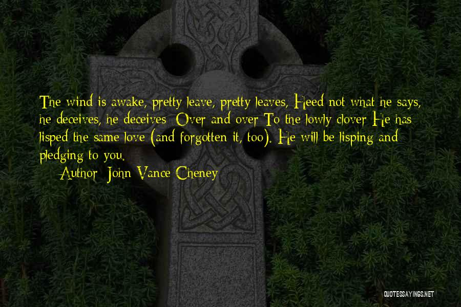 He Will Leave Quotes By John Vance Cheney