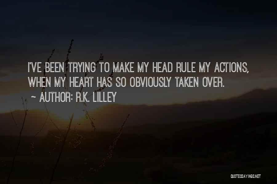 Head Over Heart Quotes By R.K. Lilley