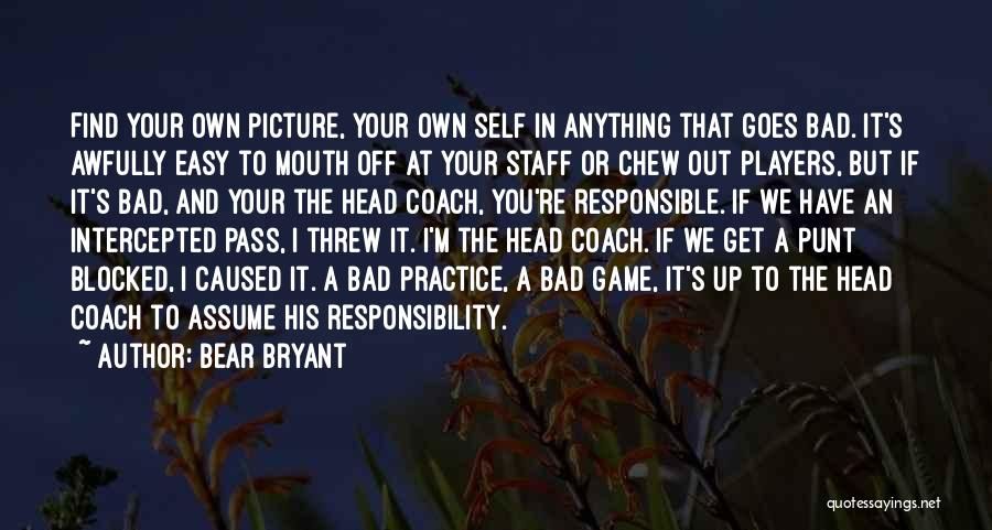 Head Up Quotes By Bear Bryant