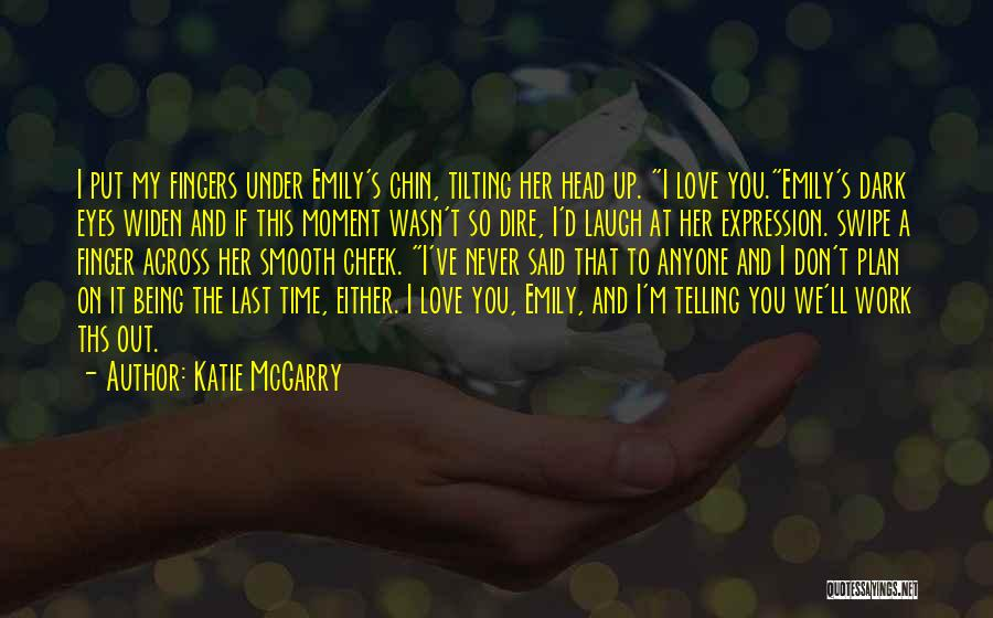 Head Up Quotes By Katie McGarry