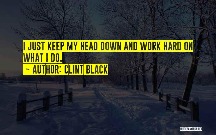 Head Work Quotes By Clint Black