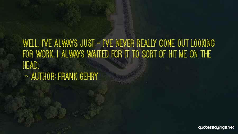 Head Work Quotes By Frank Gehry