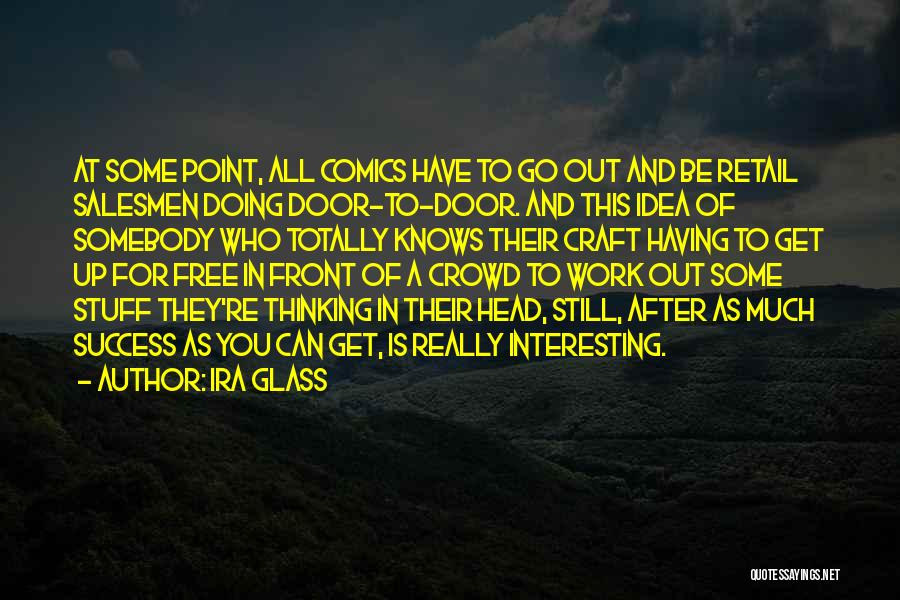 Head Work Quotes By Ira Glass