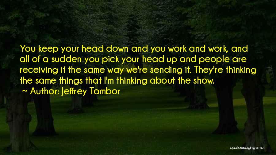Head Work Quotes By Jeffrey Tambor