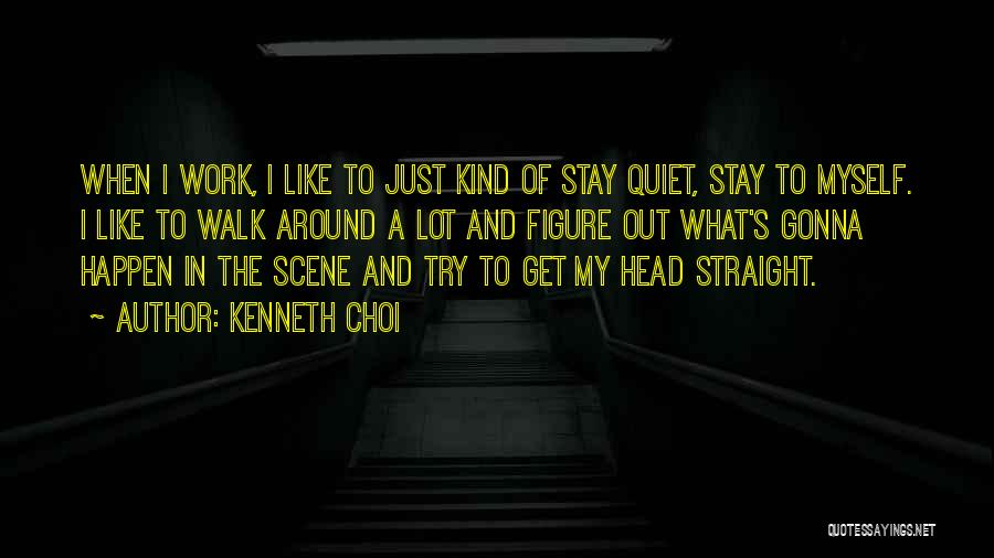 Head Work Quotes By Kenneth Choi
