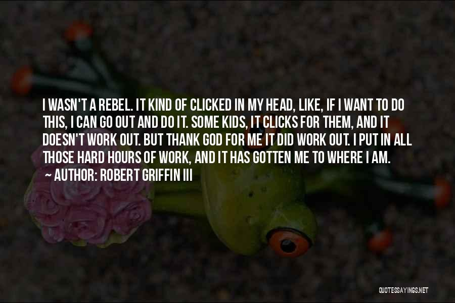 Head Work Quotes By Robert Griffin III