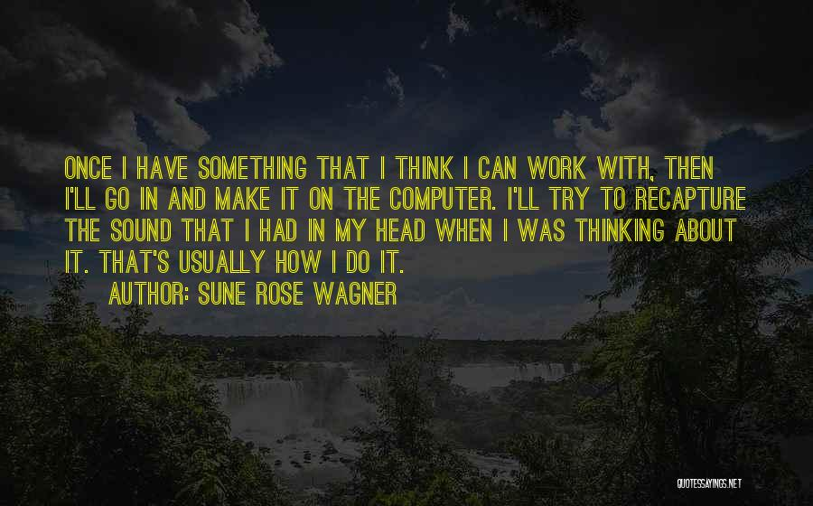 Head Work Quotes By Sune Rose Wagner