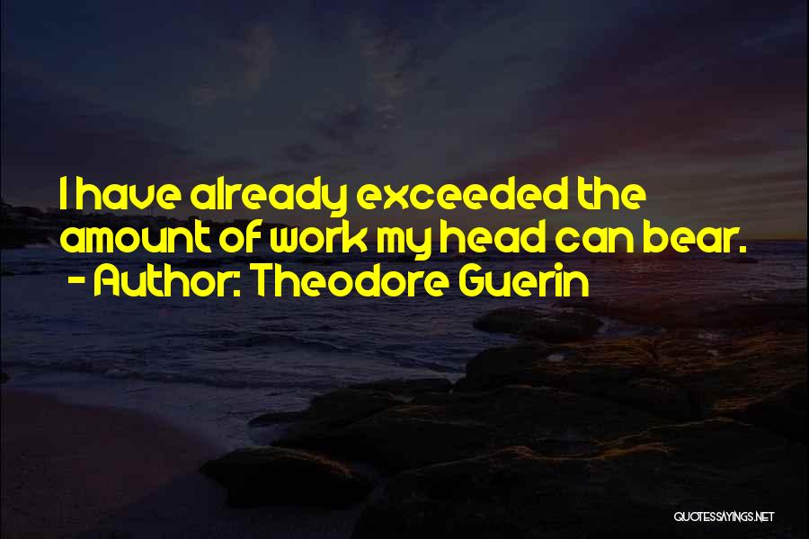 Head Work Quotes By Theodore Guerin