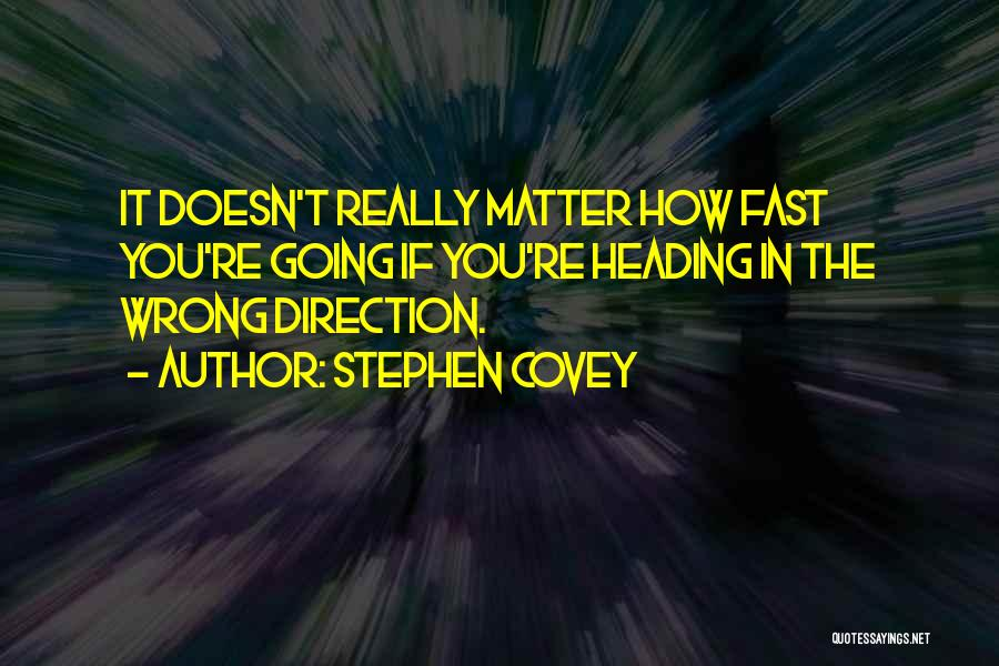 Heading In The Wrong Direction Quotes By Stephen Covey