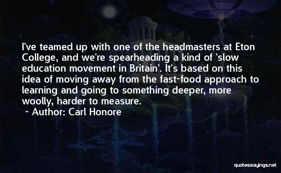 Headmasters Quotes By Carl Honore