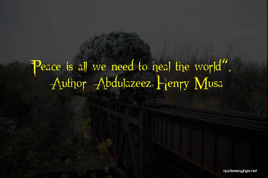 Heal The World Quotes By Abdulazeez Henry Musa