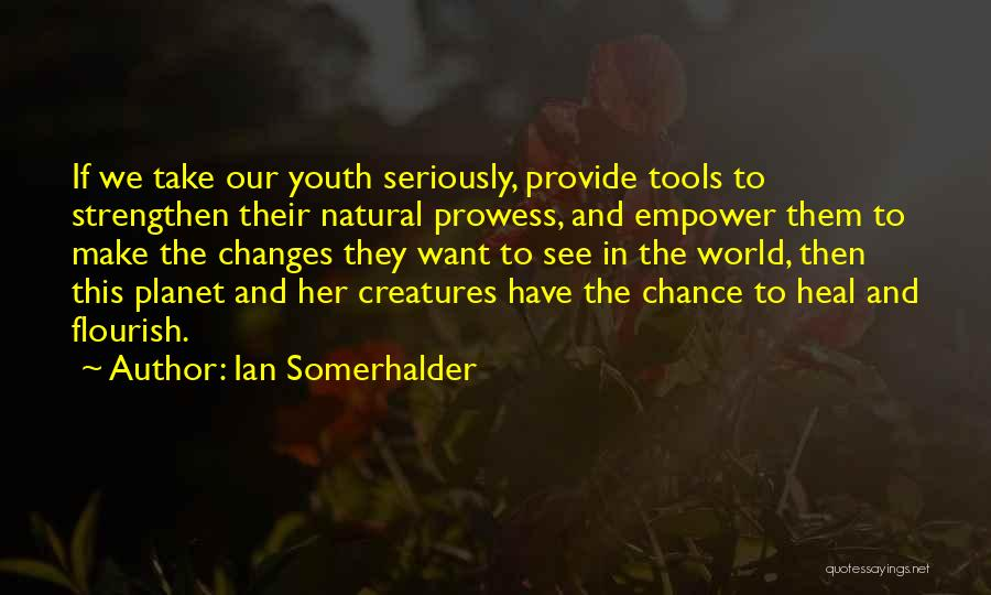 Heal The World Quotes By Ian Somerhalder
