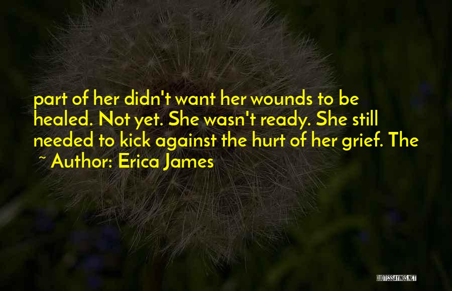 Healed Wounds Quotes By Erica James