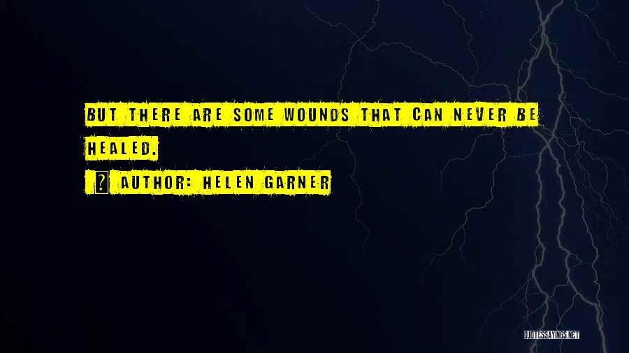 Healed Wounds Quotes By Helen Garner