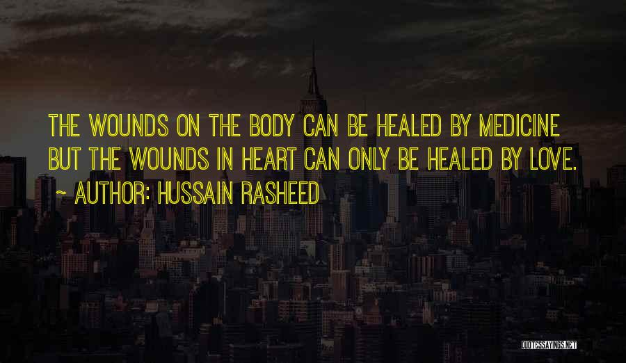 Healed Wounds Quotes By Hussain Rasheed