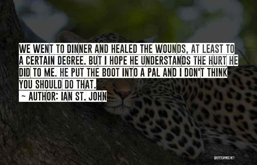Healed Wounds Quotes By Ian St. John