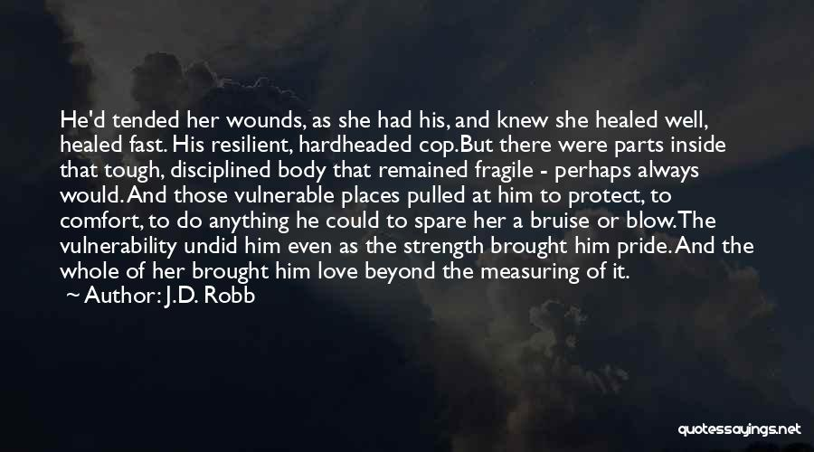 Healed Wounds Quotes By J.D. Robb