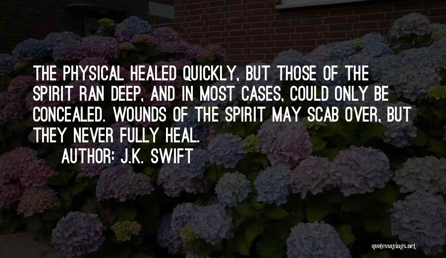 Healed Wounds Quotes By J.K. Swift